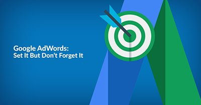google-adwords-set-it-but-don't-forget-it